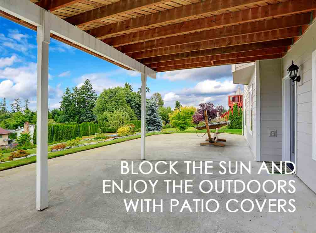 Block The Sun And Enjoy The Outdoors With Patio Covers