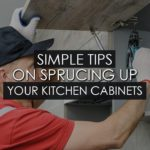 Simple Tips on Sprucing Up Your Kitchen Cabinets