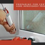 Preparing for Certain Home Improvement Projects
