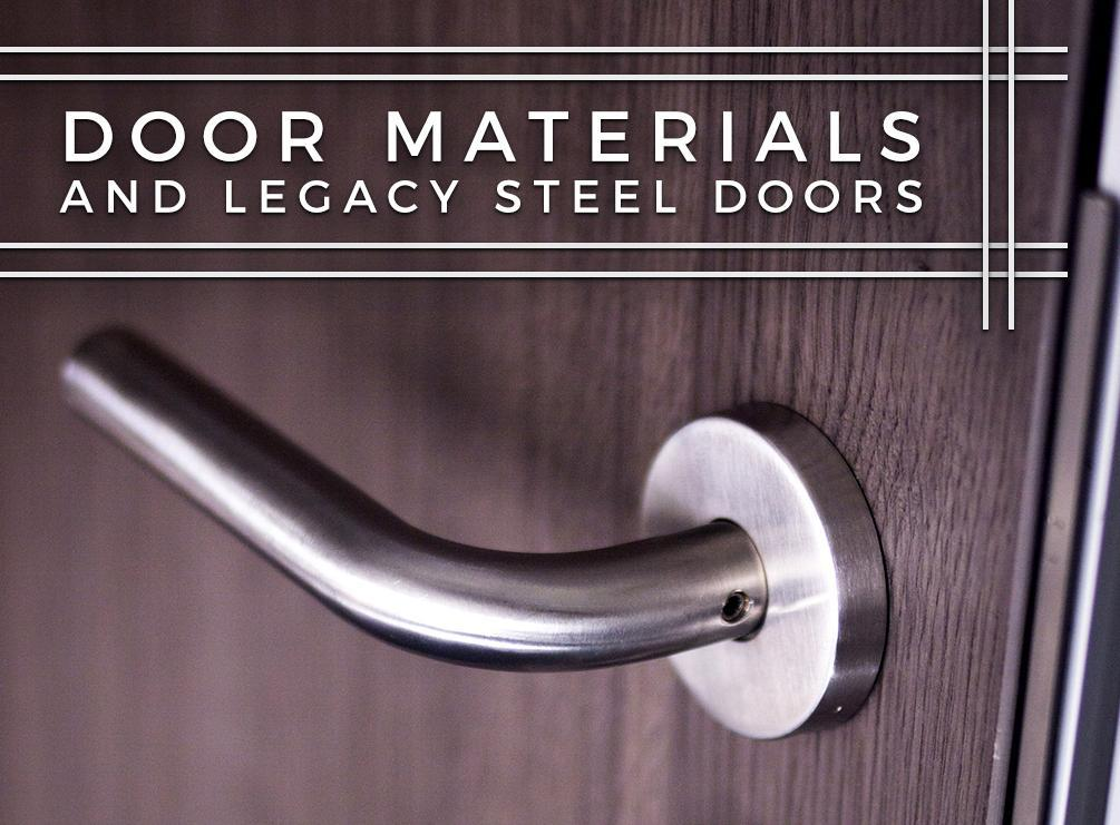 & Door Materials and Legacy Steel Doors