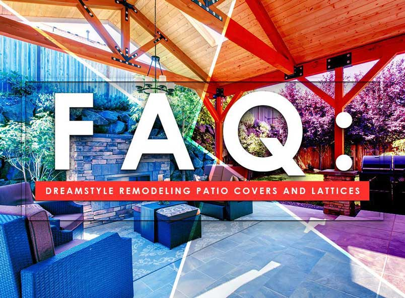 FAQ: Dreamstyle Remodeling Patio Covers and Lattices