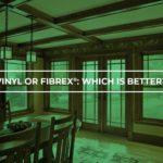 Vinyl or Fibrex®: Which Is Better?